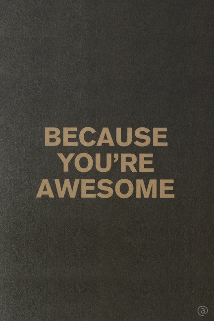 BECAUSE YOU RE AWESOME
